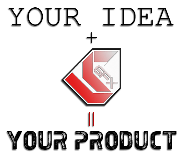 Your Idea + VSGFX = Your Product